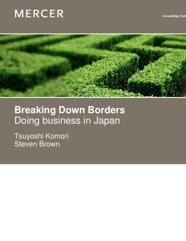 Breaking Down BordersDoing business in JapanTsuyoshi KomoriSteven Brown                          www.mercer.com