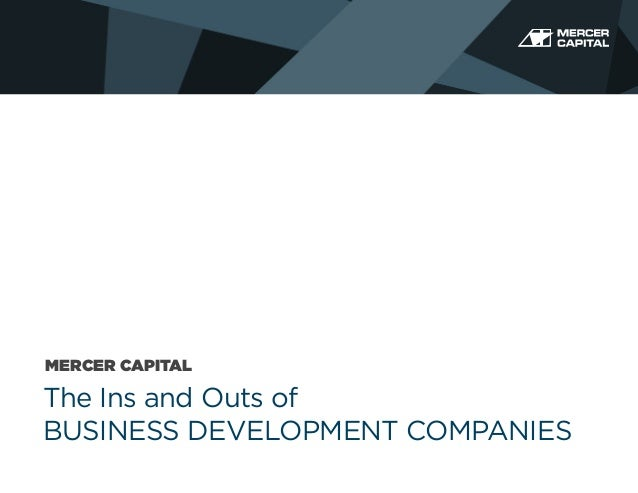 MERCER CAPITAL  The Ins and Outs of BUSINESS DEVELOPMENT COMPANIES