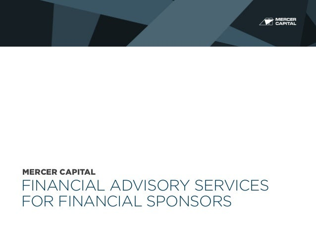 MERCER CAPITAL  FINANCIAL ADVISORY SERVICES FOR FINANCIAL SPONSORS