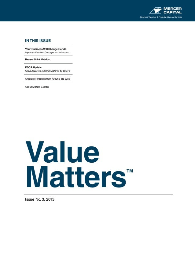 IN THIS ISSUE Your Business Will Change Hands Important Valuation Concepts to Understand Recent M&A Metrics ESOP Update FA...