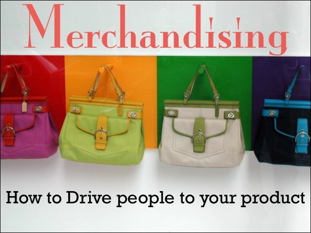 Merchandising How to Drive people to your product