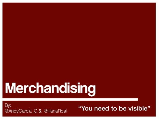 """Merchandising By: @AndyGarcia_C & @IlianaRoal  """"You need to be visible"""""""