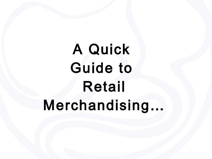 A Quick  Guide to  Retail Merchandising…