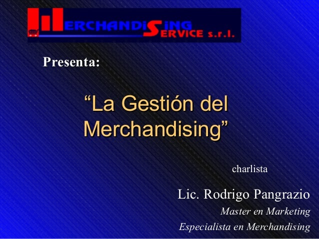 """""""""""La Gestión delLa Gestión del Merchandising""""Merchandising"""" Lic. Rodrigo Pangrazio Master en Marketing Especialista en Mer..."""