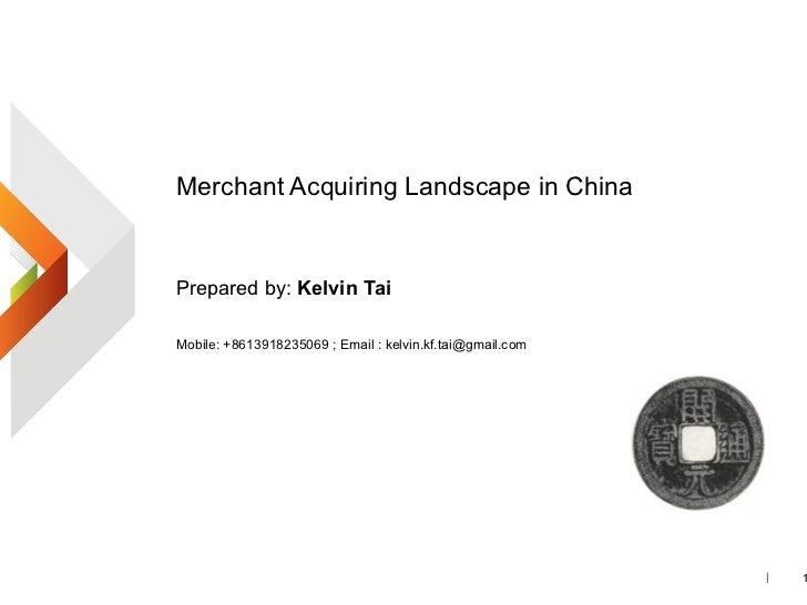 内容 <ul><li>Merchant Acquiring Landscape in China  </li></ul><ul><li>Prepared by:  Kelvin Tai </li></ul><ul><li>Mobile: +86...