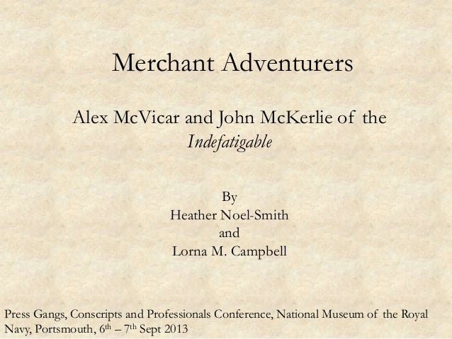 Merchant Adventurers Alex McVicar and John McKerlie of the Indefatigable By Heather Noel-Smith and Lorna M. Campbell Press...