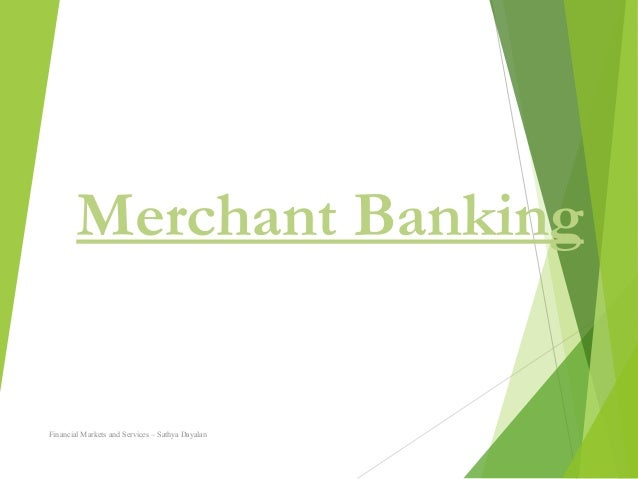 Merchant Banking  Financial Markets and Services – Sathya Dayalan