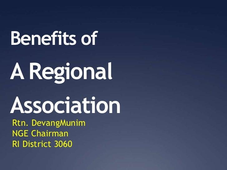 Benefits ofA RegionalAssociationRtn. DevangMunimNGE ChairmanRI District 3060