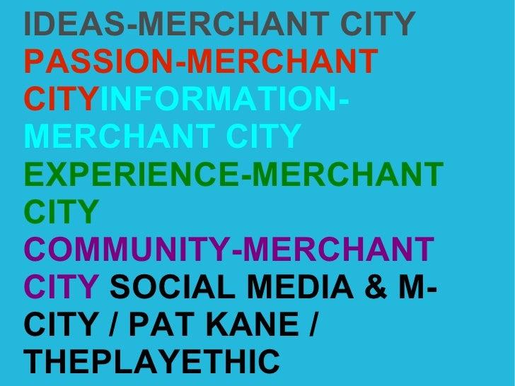 IDEAS-MERCHANT CITY PASSION-MERCHANT CITY INFORMATION-MERCHANT CITY EXPERIENCE-MERCHANT CITY COMMUNITY-MERCHANT CITY  SOCI...