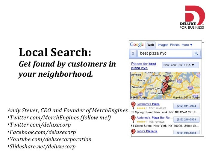 <ul><li>Local Search:  </li></ul><ul><li>Get found by customers in your neighborhood. </li></ul><ul><li>Andy Steuer, CEO a...
