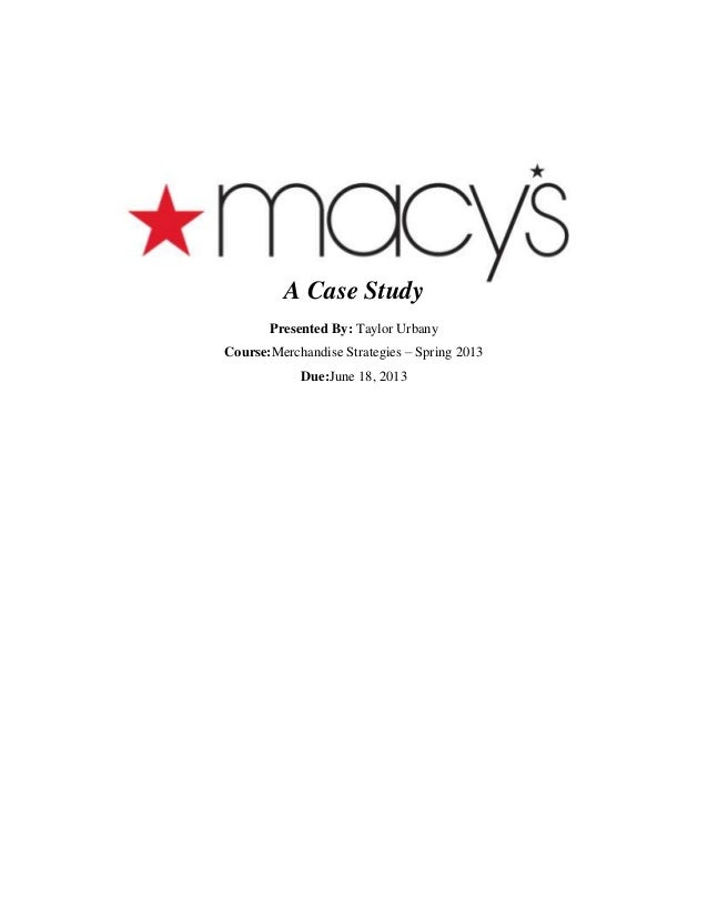 macy analysis case study Are you looking for swot analysis of macy's read this article to find out the  firm's current business status, opportunities, and threats.