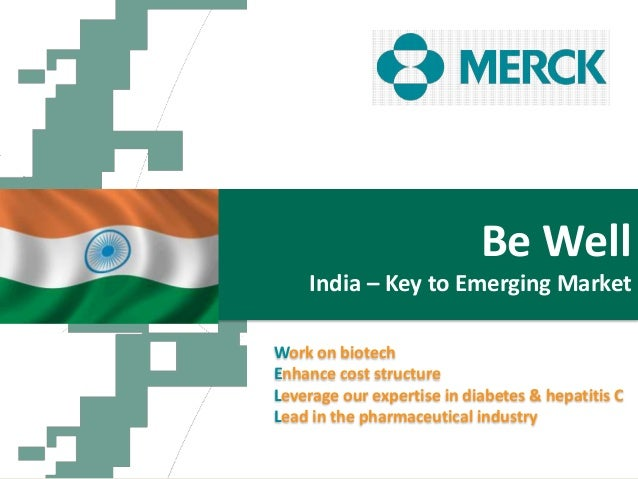 Be WellIndia – Key to Emerging MarketWork on biotechEnhance cost structureLeverage our expertise in diabetes & hepatitis C...