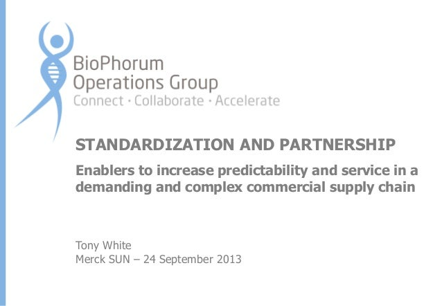 STANDARDIZATION AND PARTNERSHIP Enablers to increase predictability and service in a demanding and complex commercial supp...