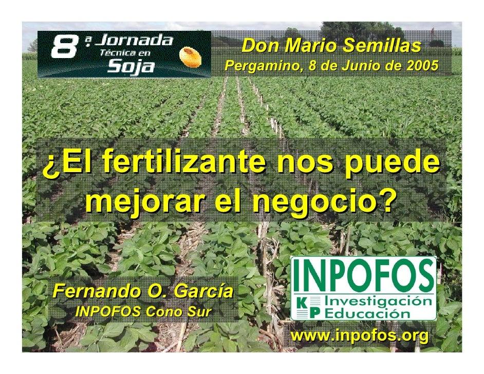 Don Mario Semillas                      Pergamino, 8 de Junio de 2005     ¿El fertilizante nos puede   mejorar el negocio?...