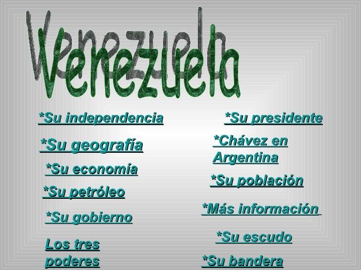 Venezuela *Su independencia *Su geografía *Su gobierno *Su población *Su economía *Su petróleo *Su escudo *Su bandera *Su ...