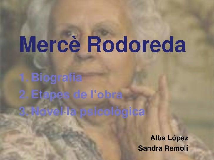 Mercè Rodoreda1. Biografia2. Etapes de l'obra3. Novel·la psicològica                        Alba López                    ...