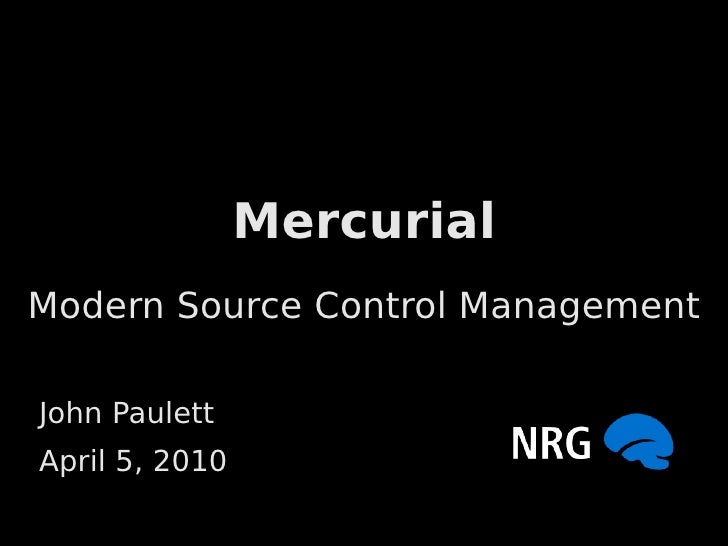 Mercurial Modern Source Control Management  John Paulett April 5, 2010