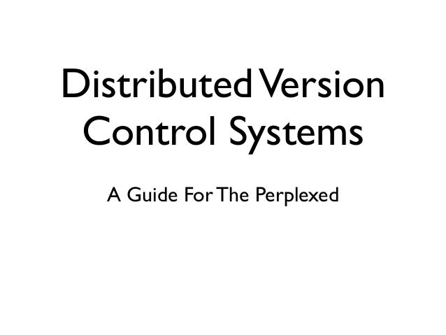DistributedVersion Control Systems A Guide For The Perplexed
