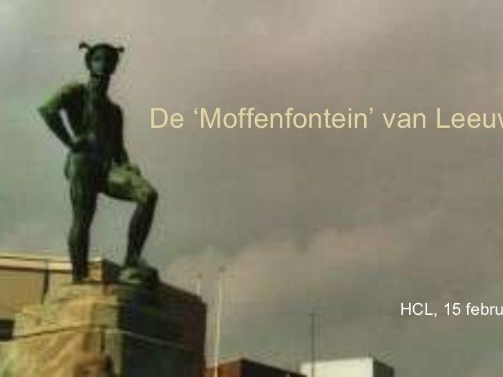 De  ' Moffenfontein '  van Leeuwarde n HCL, 15 februari 2009