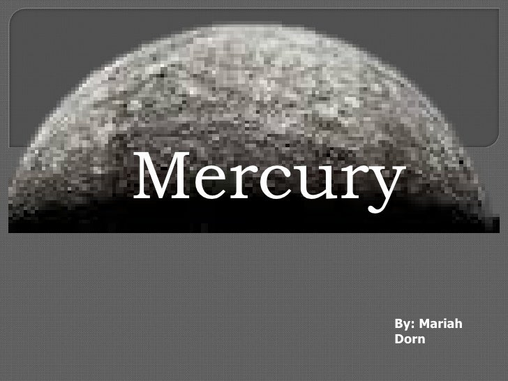 Mercury By: Mariah Dorn