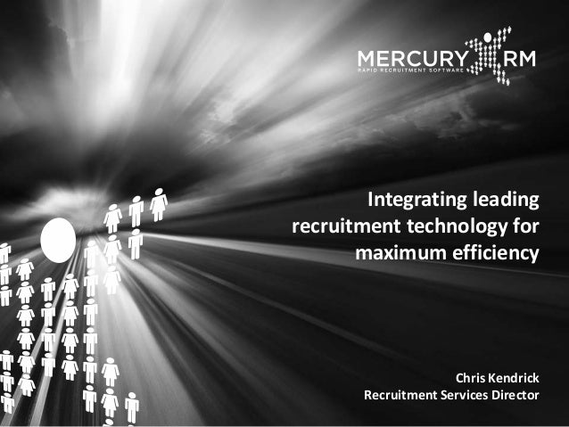 Integrating leading recruitment technology for maximum efficiency Chris Kendrick Recruitment Services Director