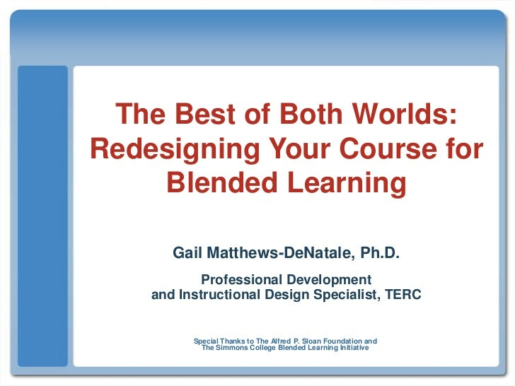 The Best of Both Worlds:Redesigning Your Course for Blended Learning<br />Gail Matthews-DeNatale, Ph.D.<br />Professional ...
