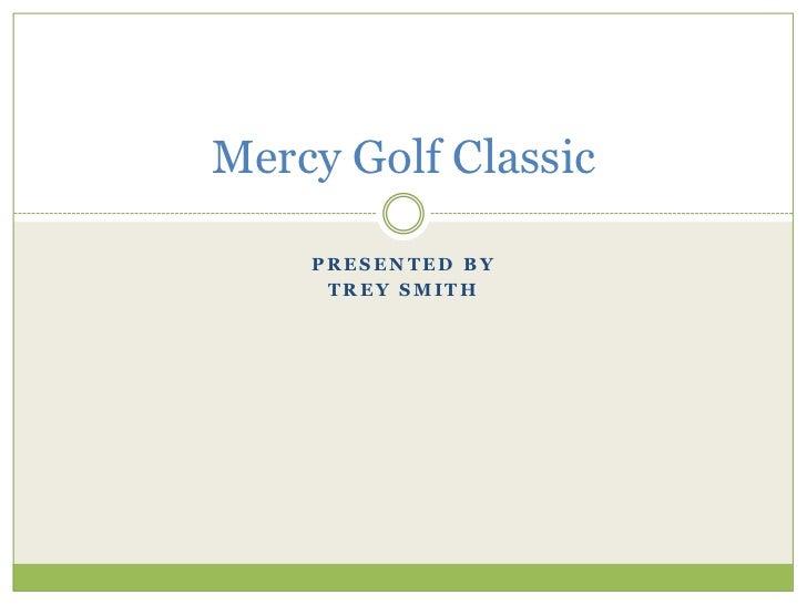 Mercy Golf Classic    PRESENTED BY     TREY SMITH