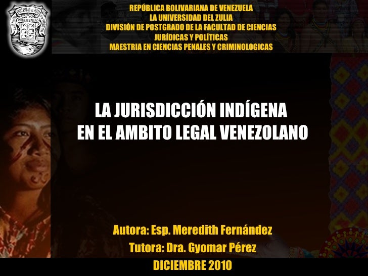 LA JURISDICCIÓN INDÍGENA  EN EL AMBITO LEGAL VENEZOLANO Autora: Esp. Meredith Fernández Tutora: Dra. Gyomar Pérez DICIEMBR...