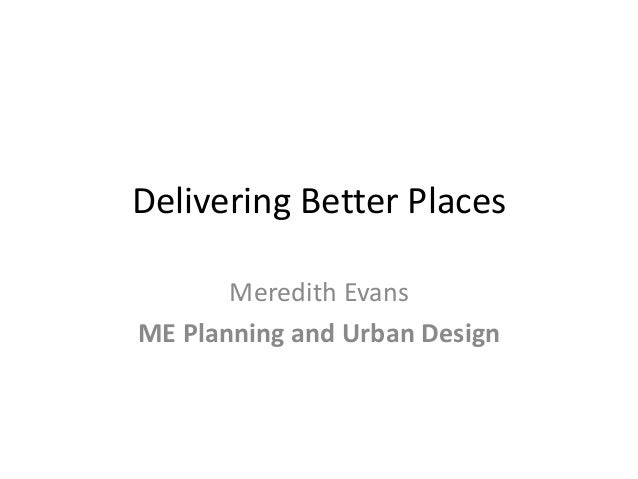 Delivering Better Places Meredith Evans ME Planning and Urban Design