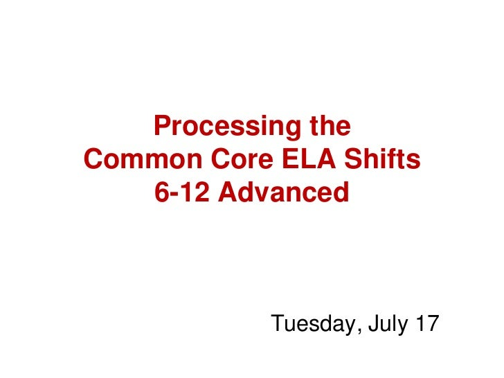 Processing theCommon Core ELA Shifts   6-12 Advanced            Tuesday, July 17