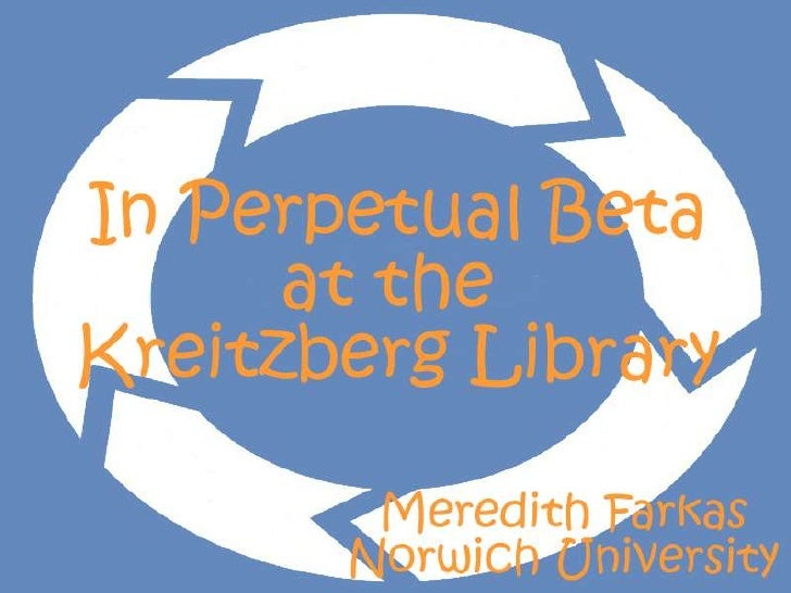 In Perpetual Beta at the Kreitzberg Library<br />Meredith Farkas<br />Norwich University<br />