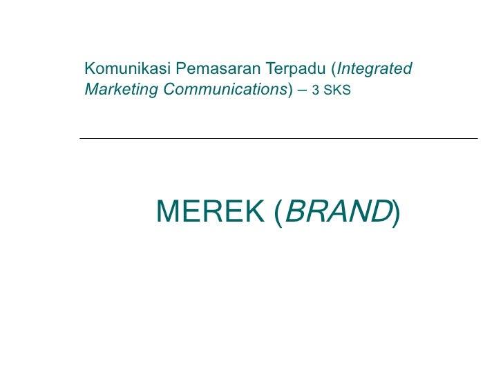 Komunikasi Pemasaran Terpadu ( Integrated Marketing Communications ) –  3 SKS MEREK ( BRAND )