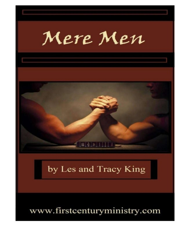 Mere Men By Les & Tracy King First Century Ministry.com  1Cr 3:1-3 NIV - Brothers, I could not address you as spiritual bu...