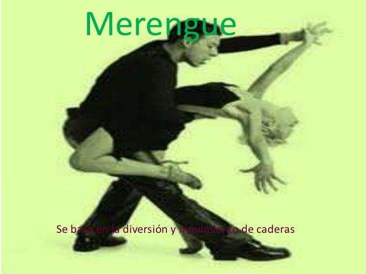 Merengue<br />Se basa en la diversión y movimiento de caderas<br />