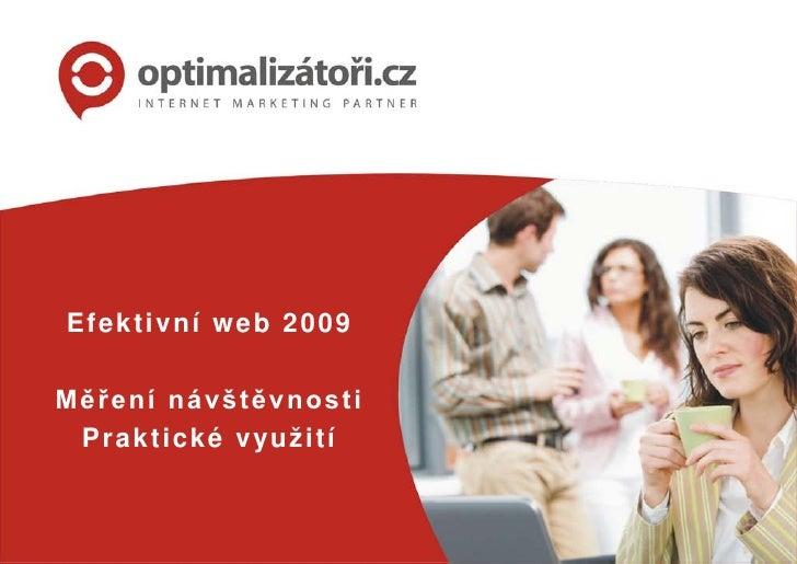 Efektivní web 2009  Měření návštěvnosti  P r a k t i c k é v yu ž i t í