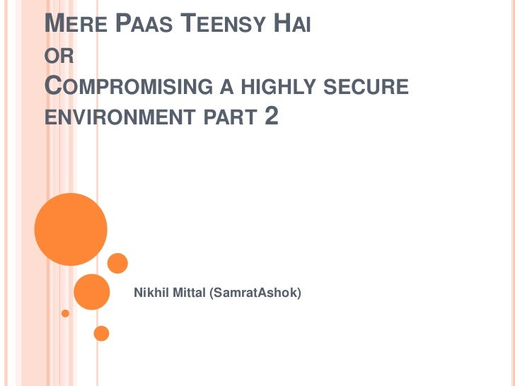 MERE PAAS TEENSY HAIORCOMPROMISING A HIGHLY SECUREENVIRONMENT PART 2      Nikhil Mittal (SamratAshok)