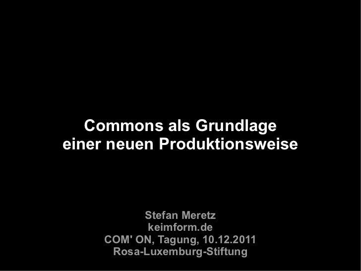 Commons als Grundlageeiner neuen Produktionsweise          Stefan Meretz           keimform.de    COM ON, Tagung, 10.12.20...