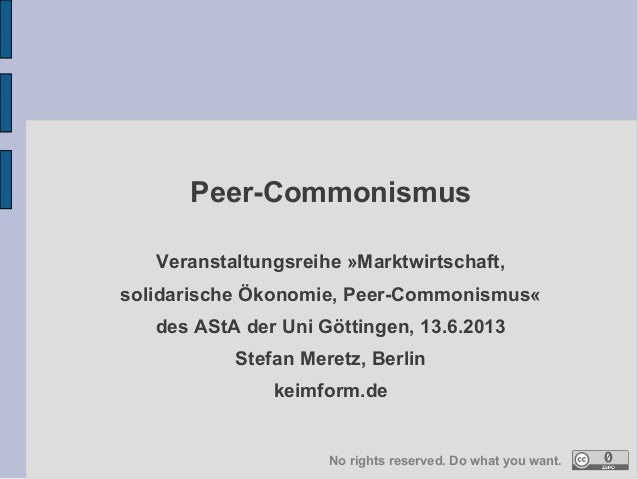 Peer-Commonismus Veranstaltungsreihe »Marktwirtschaft, solidarische Ökonomie, Peer-Commonismus« des AStA der Uni Göttingen...