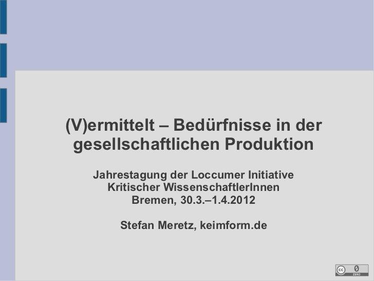 (V)ermittelt – Bedürfnisse in der gesellschaftlichen Produktion   Jahrestagung der Loccumer Initiative     Kritischer Wiss...