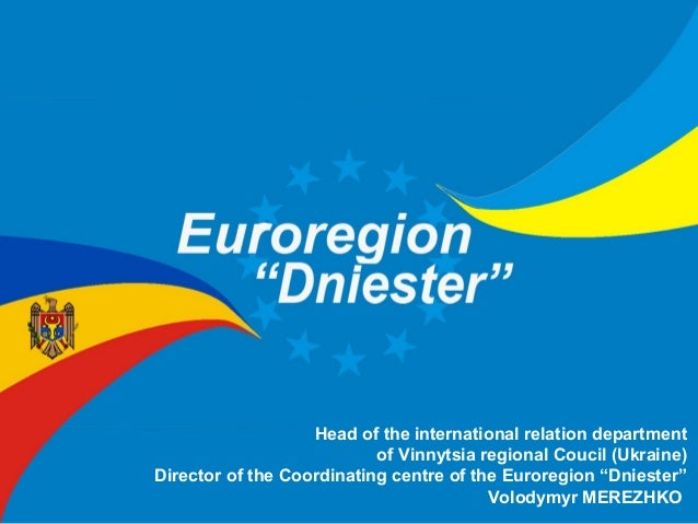 Head of the international relation department of Vinnytsia regional Coucil (Ukraine) Director of the Coordinating centre o...