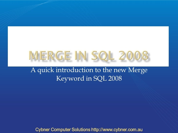 A quick introduction to the new Merge Keyword in SQL 2008