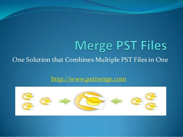 One Solution that Combines Multiple PST Files in Onehttp://www.pstmerge.com