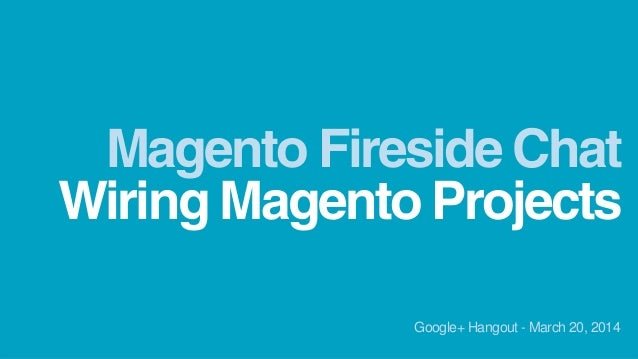 "Magento Fireside Chat: ""Wiring Mageno Projects"""