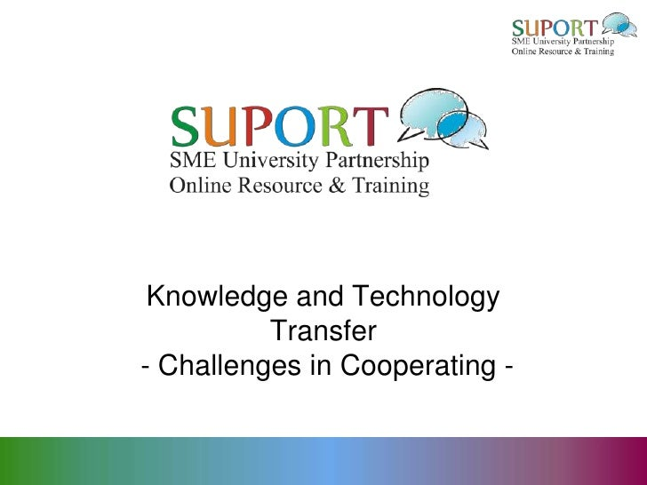 Knowledge and Technology          Transfer- Challenges in Cooperating -