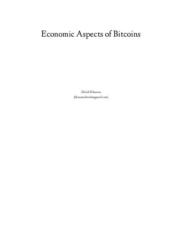 Economic Aspects of Bitcoins  Shivek Khurana {khuranashivek@gmail.com}