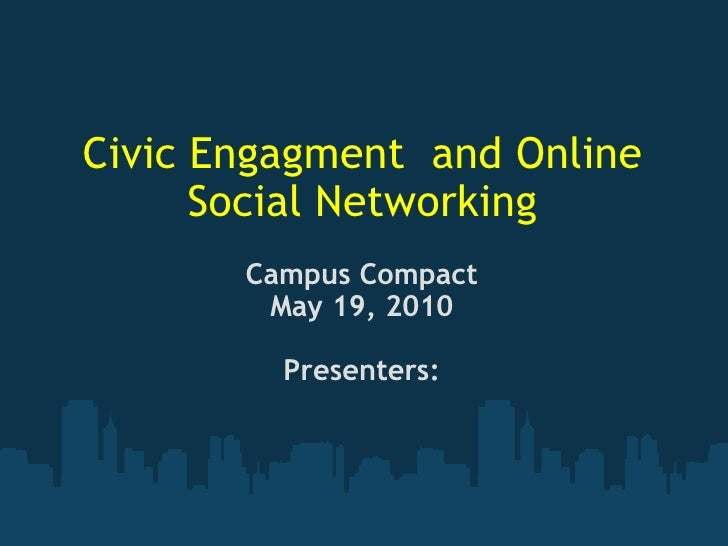 Civic Engagment  and Online Social Networking Campus Compact May 19, 2010 Presenters: