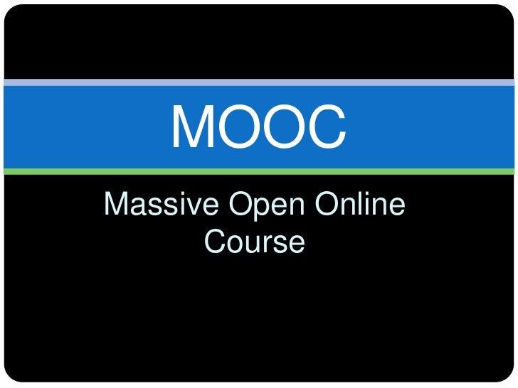 Massively Open Online Courses: MOOC