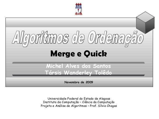 Merge e Quick Michel Alves dos Santos Társis Wanderley Tolêdo Universidade Federal do Estado de Alagoas Instituto de Compu...