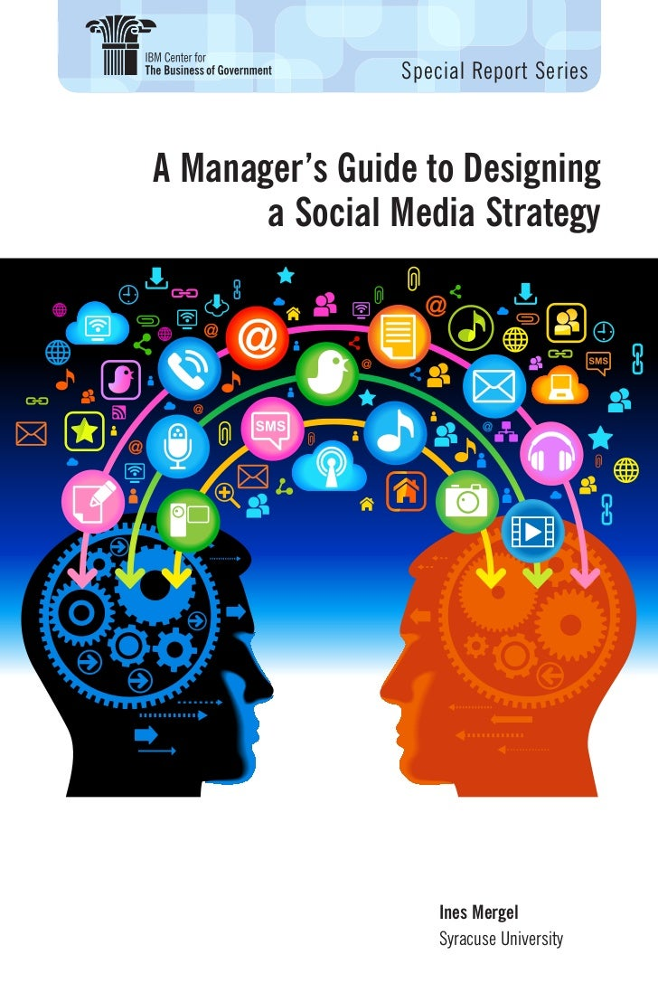 Special Report SeriesA Manager's Guide to Designing       a Social Media Strategy                    Ines Mergel          ...