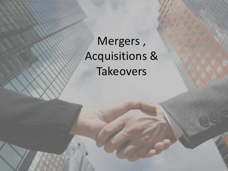 Mergers , Acquisitions &Takeovers<br />